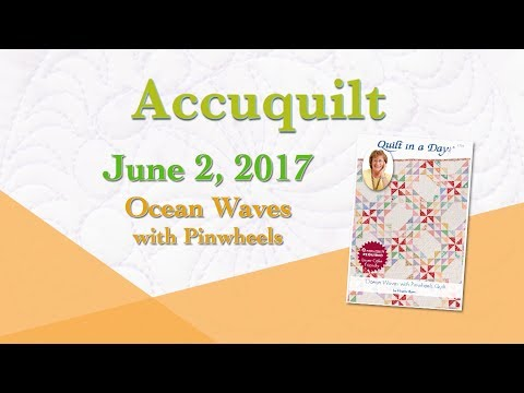 "Accuquilt June 2017 ""Ocean Waves with Pinwheels"""