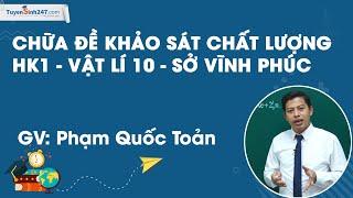 Chữa đề khảo sát chất lượng HK1 I VL10 Sở Vĩnh Phúc - Thầy Phạm Quốc Toản