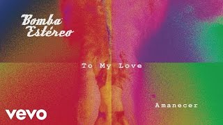Bomba Estéreo - To My Love (Audio)