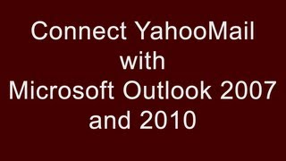 How to connect Yahoomail with Microsoft Outlook 2007 & 2010 ?