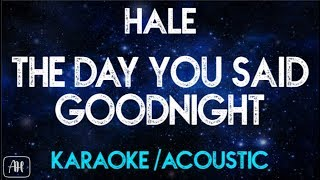 Hale - The day you said goodnight (Karaoke/Acoustic Version)