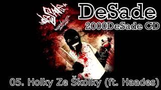 DESADE - 05. Holky Ze Školky (feat. Haades) (2000DESADE CD, 2010, ZNK)