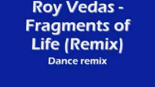 Roy Vedas - Fragments of Life (Dance Remix)