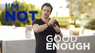 """Have You Ever Felt """"Not Good Enough?"""" 