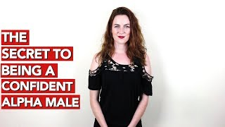The Secret to Being a Confident Alpha Male!