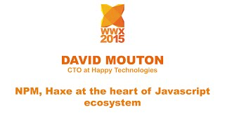 """NPM, Haxe at the heart of JavaScript ecosystem"" by David Mouton"