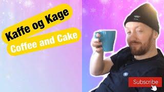 Kaffe og Kage (Coffee and Cake)