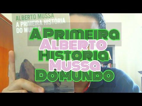 A Primeira História do Mundo - Alberto Mussa