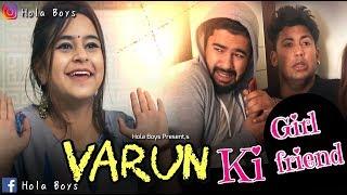 Varun ki Girlfriend - Part 1 || Hola Boy's || Aazam