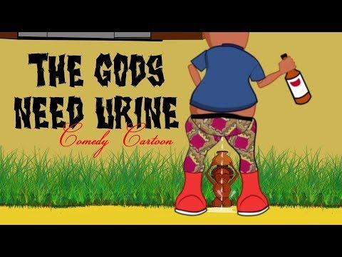 THE GODS NEED URINE