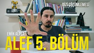 ALEF 5. BÖLÜM DİZİ ÇÖZÜMLEMESİ (SPOILER)