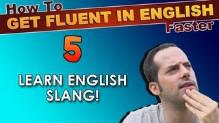 5 - Learn English slang! - How To Speak Fluent English Confidently - English Learning Tips