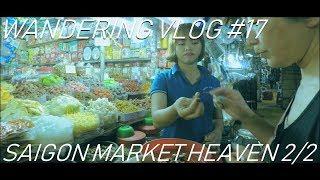 WanderingVlog#17SaigonMarketHeaven2/2