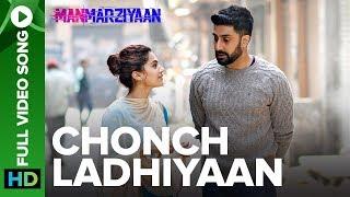 Chonch Ladhiyaan | Full Video Song | Manmarziyaan | Amit