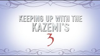 Keeping Up With The Kazemi's 3