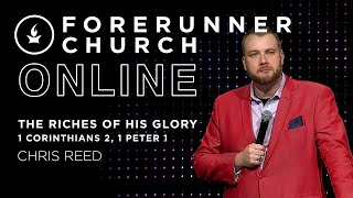 The Riches of His Glory (1 Corinthians 2, 1 Peter 1) | Guest Speaker Chris Reed | Forerunner Church