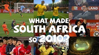 What made South Africa so 2010?