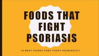 20 BEST FOODS TO CURE PSORIASIS!!!
