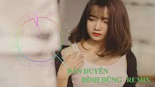 Bán Duyên Remix Đình Dũng - Việt Mix Clup