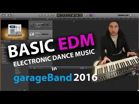 "GarageBand Tutorial 2016 ""How to make basic EDM' quick and easy dance music"
