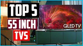 Top 5 Best 55 Inch TVs 2020 Reviews