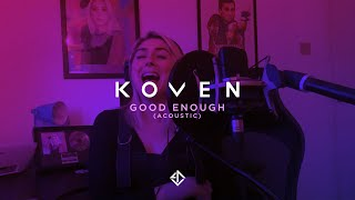 Koven - Good Enough (Acoustic)