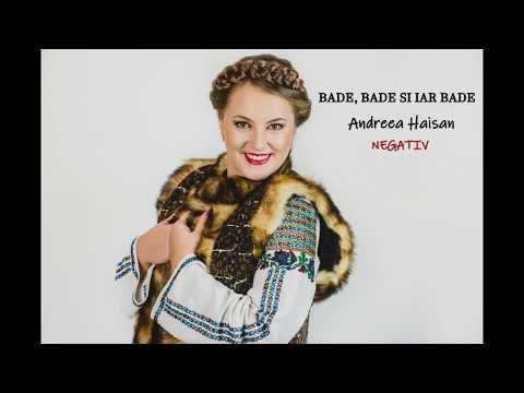Bade, bade si iar bade - NEGATIV - Andreea Haisan
