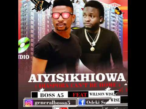 Boss A5 ft Wilson Wise (AIYISIKHIOWA) official audio is now out.