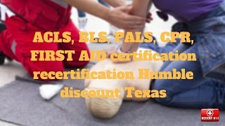 ACLS, BLS, PALS, CPR, FIRST AID certification recertification Humble discount Texas