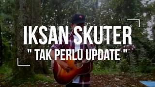 Iksan Skuter – Tak Perlu Update (Live Session)