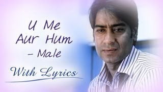 U Me Aur Hum (Song With Lyrics) | Male Version | Ajay Devgn