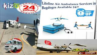 Get Lifeline Air Ambulance Services in Bagdogra at Low-Cost