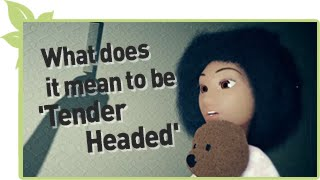"""What does it mean to be """"Tender Headed"""" ? NATURAL HAIR"""