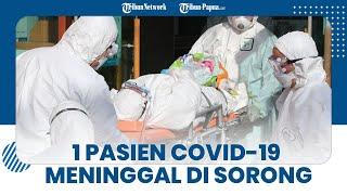 1 Lagi Pasien Covid-19 di Sorong Meninggal Dunia, Kini Total Ada 3.287 Kasus Positif