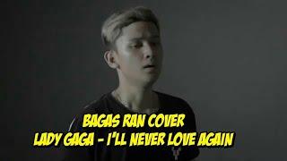 Bagas Ran Cover | Lady Gaga - I'll Never Love Again