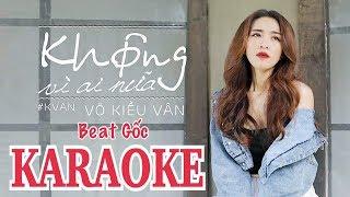 Karaoke Không Vì Ai Nữa - Võ Kiều Vân (BEAT GỐC)
