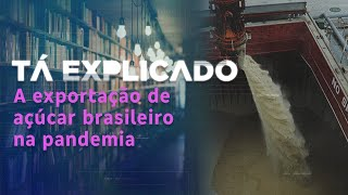 Agronegócio: Açúcar brasileiro consolida liderança no mercado global na pandemia | Tá Explicado