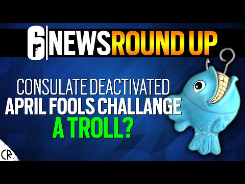 Consulate Deactivated, Aprils Fools Challenge - 6News Round Up - Tom Clancy's Rainbow Six Siege