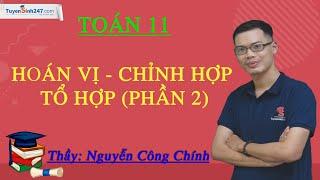 Hoán vị – Chỉnh hợp – Tổ hợp (Phần 2) – Toán 11 – Thầy giáo: Nguyễn Công Chính