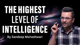 The Highest Level of Intelligence - By Sandeep Maheshwari | Hindi