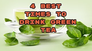 4 Best Times To Drink Green Tea