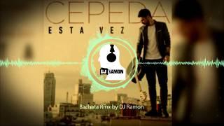 Cepeda - Esta Vez  (Bachata Remix by 🎧DJ Ramon🎧)