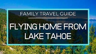 Flying Home From Lake Tahoe! A Flight Travel Around Lake Tahoe