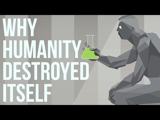 Why Humanity Destroyed Itself
