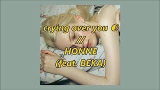 + crying over you // HONNE (feat. BEKA) + lyrics