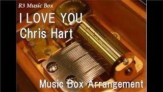 I LOVE YOU/Chris Hart [Music Box]