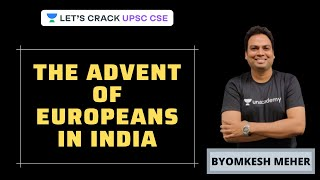 The Advent Of Europeans In India | Modern History Of India | UPSC CSE 2020/2021 | Byomkesh Meher