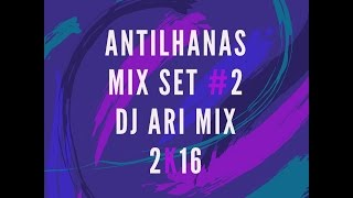 Antilhana Mix Set #2 Dj Ari Mix 2k17