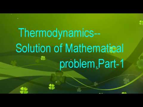 THERMODYNAMICS--  MATHEMATICAL PROBLEM AND SOLUTION,  PART-1