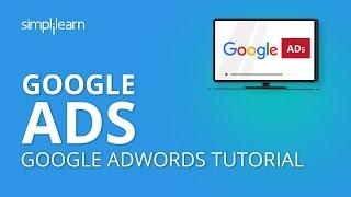 Google Ads | Google Ads Tutorial 2019 | Google AdWords Tutorial 2019 | PPC Advertising | Simplilearn